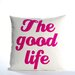 "<strong>""The Good Life"" Decorative Pillow</strong> by Alexandra Ferguson"