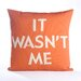 <strong>Alexandra Ferguson</strong> It Wasn't Me Pillow