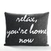 <strong>Relax, You're Home Now Decorative Pillow</strong> by Alexandra Ferguson