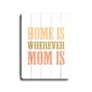 Artehouse LLC Home Is Wherever Mom Is Wood Sign