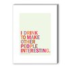 Americanflat Interesting Drink Quote Textual Art on Canvas