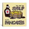 iCanvas Kitchen You are the Syrup to My Pancakes Canvas Art