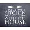 Evive Designs 'I Only Have a Kitchen' by Susan Newberry Textual Art in Black and White