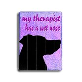 My Therapist has a Wet Nose Wood Sign - 12&quot; x 9&quot;