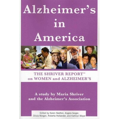 Simon & Schuster Alzheimer's in America; The Shriver Report on Women and Alzheimer's