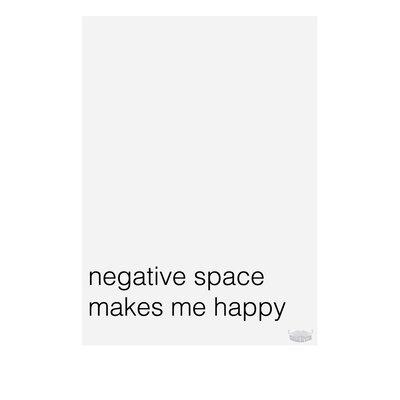 Negative Space Makes Me Happy Textual Art