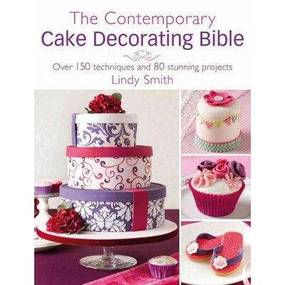 F&W Media The Contemporary Cake Decorator's Bible; Over 150 Techniques and 80 Stunning Projects