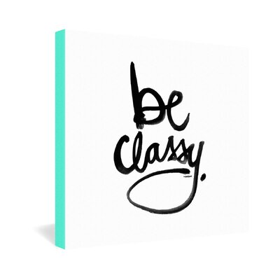 DENY Designs Be Classy by Kal Barteski Textual Art on Canvas