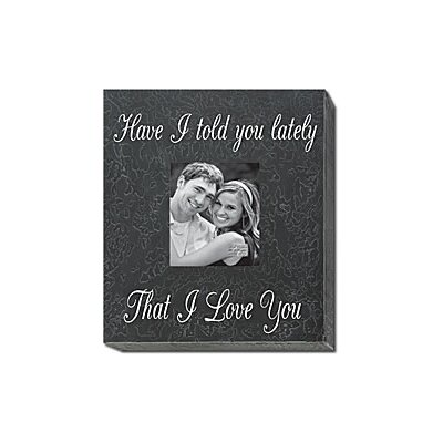 Have I Told You Lately That I Love You Home Frame