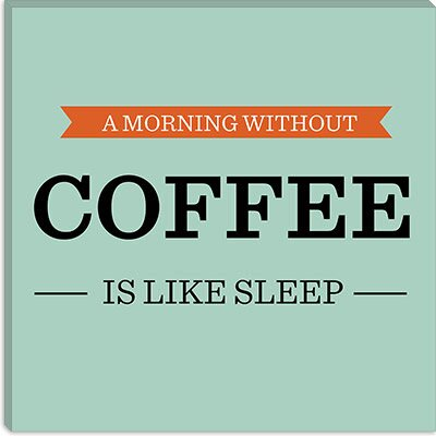 iCanvasArt A Morning Without Coffee is Like Sleep Canvas Wall Art