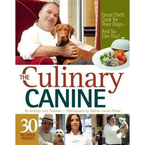 Bowtie Press The Culinary Canine; Great Chefs Cook for Their Dogs--And So Can You!