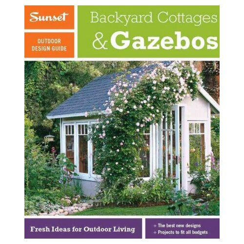 Little Brown & Co Backyard Cottages and Gazebos; Fresh Ideas for Outdoor Living