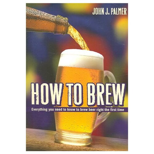 National Book Network How to Brew; Everything You Need To Know To Brew Beer Right The First Time