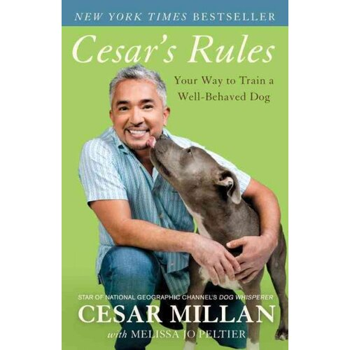 Random House Cesar's Rules; Your Way to Train a Well-Behaved Dog