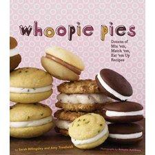Whoopie Pies; Dozens of Mix 'em, Match 'em, Eat 'em Up Recipes