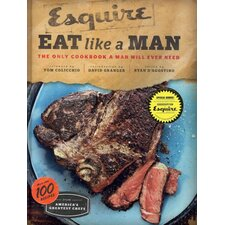 Esquire Eat Like a Man; The Only Cookbook a Man Will Ever Need
