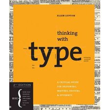 Thinking with Type; A Critical Guide for Designers, Writers, Editors, & Students