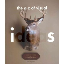 An A-Z of Visual Ideas; How to Solve Any Creative Brief