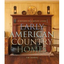 Early American Country Homes A Return to Simpler Living