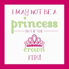 I May Not Be A Princess Wall Art Print