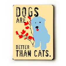 "Dogs are Better Than Cats Wood Sign - 12"" x 9"""
