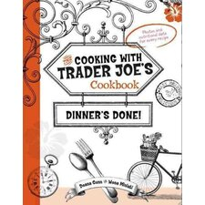 Dinner's Done! The Cooking with Trader Joe's Cook