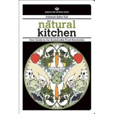 The Natural Kitchen Your Guide to the Sustainable Food Revolution
