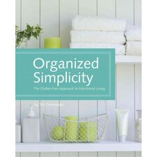 Organized Simplicity; The Clutter-Free Approach to Intentional Living