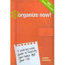 Organize Now!; A Week-by-Week Guide to Simplify Your Space and Your Life