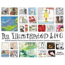 An Illustrated Life; Drawing Inspiration from the Private Sketchbooks of Artists, Illustrators and Designers
