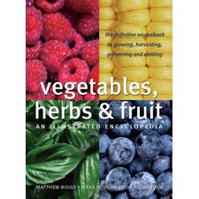 Vegetables, Herbs and Fruit An Illustrated Encyclopedia