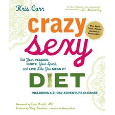 Crazy Sexy Diet Eat Your Veggies, Ignite Your Spark, and Live Like You Mean It!