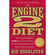The Engine 2 Diet The Texas Firefighter's 28-Day Save-Your-Life Plan
