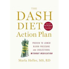The DASH Diet Action Plan Proven to Lower Blood Pressure and Cholesterol without Medication