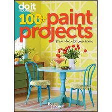 Do It Yourself 100  Paint Projects; Fresh Ideas for Your Home