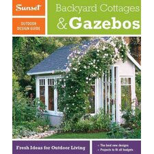 Backyard Cottages and Gazebos; Fresh Ideas for Outdoor Living