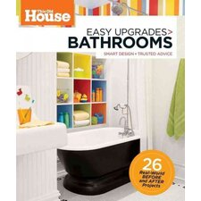 This Old House Easy Upgrades; Bathrooms Smart Design, Trusted Advice