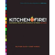 Kitchen on Fire!; Mastering the Art of Cooking in 12 Weeks (or Less)