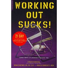 Working Out Sucks! (and Why It Doesn't Have To)