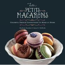 Les Petits Macarons; Colorful French Confections to Make at Home