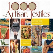 1000 Artisan Textiles; Contemporary Fiber Art, Quilts, and Wearables
