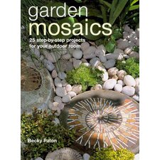 <strong>Ryland Peters & Small</strong> Garden Mosaics; 25 Step by Step Projects for Your Outdoor Room