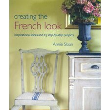 <strong>Ryland Peters & Small</strong> Creating the French Look; Inspirational Ideas and 25 Step by step Projects
