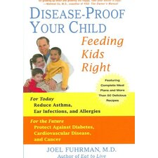 Disease-Proof Your Child; Feeding Kids Right