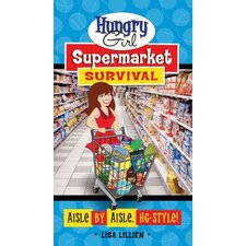 Hungry Girl Supermarket Survival; Aisle by Aisle, HG-style!