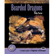 Bearded Dragons; A Complete Guide to Pogona Vitticeps