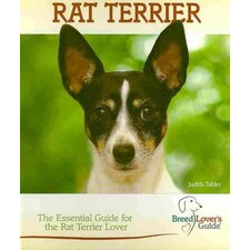 Rat Terrier; A Practical Guide for the Rat Terrier Lover