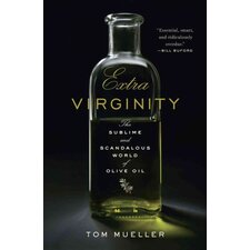 Extra Virginity; The Sublime and Scandalous World of Olive Oil