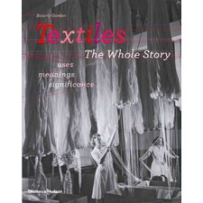 Textiles; The Whole Story Uses, Meanings, Significance