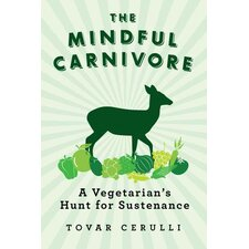 The Mindful Carnivore; A Vegetarian's Hunt for Sustenance